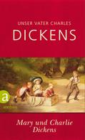 Mary Dickens: Unser Vater Charles Dickens ★★★★★