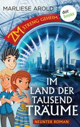 ZM - streng geheim: Neunter Roman: Im Land der tausend Träume