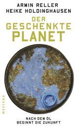 Der geschenkte Planet - Nach dem Öl beginnt die Zukunft