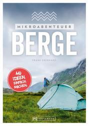 Mikroabenteuer Berge - 40 Ideen. Einfach. Machen. Ohne viel Aufwand das Abenteuer in den Bergen erleben.