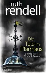 Die Tote im Pfarrhaus - Ein Inspector-Wexford-Roman