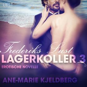 Lagerkoller 3 - Frederiks Lust: Erotische Novelle