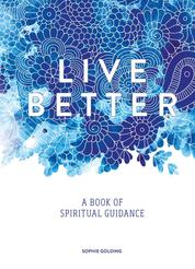 Live Better - A Book of Spiritual Guidance