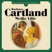 Weiße Lilie - Die zeitlose Romansammlung von Barbara Cartland 17 (Ungekürzt)