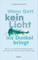Craig Groeschel: Wenn Gott kein Licht ins Dunkel bringt ★★★★★