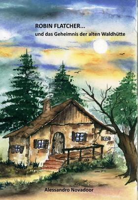 Robin Flatcher... und das Geheimnis der alten Waldhütte - Buch 1