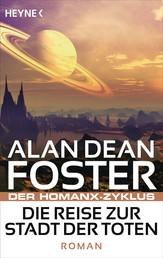 Die Reise zur Stadt der Toten - Der Homanx-Zyklus - Roman