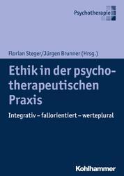 Ethik in der psychotherapeutischen Praxis - Integrativ - fallorientiert - werteplural