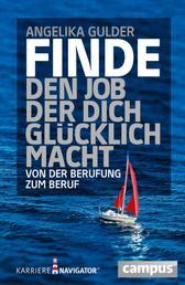 Finde den Job, der dich glücklich macht - Von der Berufung zum Beruf