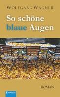 Wolfgang Wagner: So schöne blaue Augen