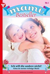 Mami Bestseller 1 – Familienroman - Ich will die andere nicht!