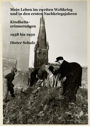 Mein Leben im zweiten Weltkrieg und in den ersten Nachkriegsjahren - Kindheitserinnerungen 1938 bis 1950