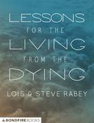 Lois Rabey: Lessons for the Living from the Dying