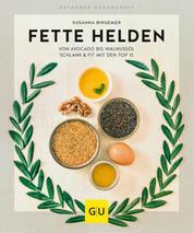 Fette Helden – von Avocado bis Walnussöl - Schlank & fit mit den Top 15
