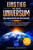 Aaron Schmidt: Einstieg in das Universum: Das kleine Buch der Astronomie