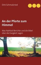 An der Pforte zum Himmel - Was Nahtod-Berichte und die Bibel über die Ewigkeit sagen