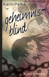 Geheimnisblind - Kurzroman