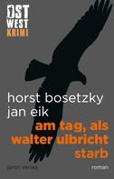 Jan Eik: Am Tag, als Walter Ulbricht starb ★★★★★