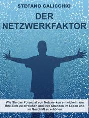 Der Netzwerk-Faktor - Wie Sie das Potenzial von Netzwerken entwickeln, um Ihre Ziele zu erreichen und Ihre Chancen im Leben und im Geschäft zu erhöhen