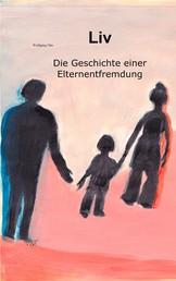 Liv - Die Geschichte einer Elternentfremdung