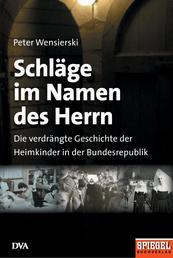 Schläge im Namen des Herrn - Die verdrängte Geschichte der Heimkinder in der Bundesrepublik