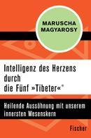 Maruscha Magyarosy: Intelligenz des Herzens durch die Fünf »Tibeter«® ★★★★
