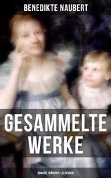 Gesammelte Werke: Romane, Märchen & Legenden - Die Amtmannin von Hohenweiler + Herrmann von Unna + Alf von Dülmen + Volksmärchen der Deutschen + Alme oder Egyptische Märchen