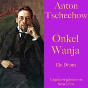 Anton Tschechow: Onkel Wanja - Ein Drama. Ungekürzt gelesen.
