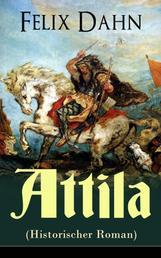 Attila (Historischer Roman) - Die Welt der Hunnen und die Kriegführung gegen Rom