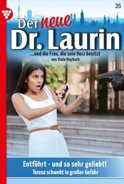Der neue Dr. Laurin 35 – Arztroman - Entführt - und so sehr geliebt!