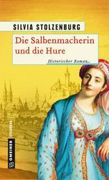 Die Salbenmacherin und die Hure - Historischer Roman