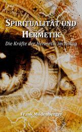 Spiritualität und Hermetik - Die Kräfte der Hermetik im Alltag