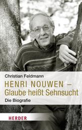 Henri Nouwen - Glaube heißt Sehnsucht - Die Biografie