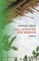 Ishmael Beah: Das Leuchten von Morgen ★★★★★