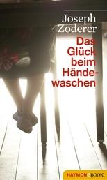 Das Glück beim Händewaschen - Roman