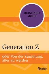 Generation Z - oder Von der Zumutung, älter zu werden