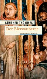 Der Bierzauberer - Historischer Roman