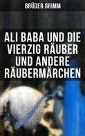 Wilhelm Hauff: Ali Baba und die vierzig Räuber und andere Räubermärchen
