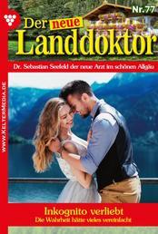 Der neue Landdoktor 77 – Arztroman - Inkognito verliebt