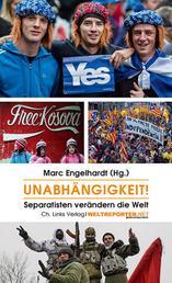 Unabhängigkeit! - Separatisten verändern die Welt