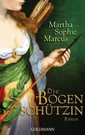 Martha Sophie Marcus: Die Bogenschützin ★★★★