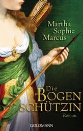 Die Bogenschützin - Roman