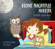 Kleine Nachteule Aurelia - Schlaf doch mal!
