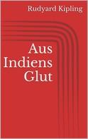 Rudyard Kipling: Aus Indiens Glut