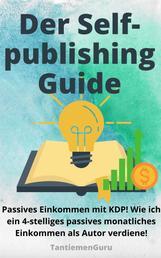 Passives Einkommen mit KDP | Der Selfpublishing Guide! - Wie ich ein 4-stelliges passives monatliches Einkommen als Autor verdiene!