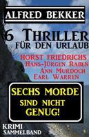 Alfred Bekker: Krimi Sammelband - Sechs Morde sind nicht genug! 6 Thriller für den Urlaub