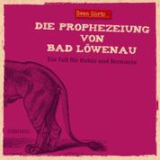 Die Prophezeiung von Bad Löwenau - Ein Fall für Rubin und Bernstein