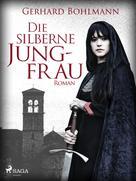 Gerhard Bohlmann: Die silberne Jungfrau