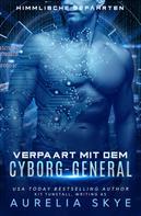 Aurelia Skye: Verpaart mit dem Cyborg-General ★★★★★