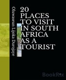 Oluwaseun Lijoka Durojaye: 20 PLACES TO VISIT IN SOUTH AFRICA AS A TOURIST